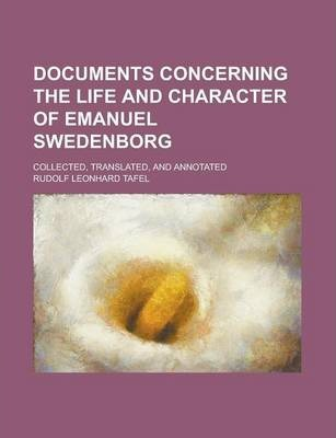 Documents Concerning the Life and Character of Emanuel Swedenborg; Collected, Translated, and Annotated Volume 1