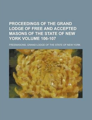 Proceedings of the Grand Lodge of Free and Accepted Masons of the State of New York Volume 106-107