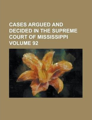 Cases Argued and Decided in the Supreme Court of Mississippi Volume 92