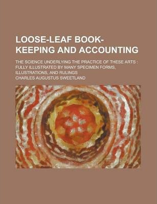 Loose-Leaf Book-Keeping and Accounting; The Science Underlying the Practice of These Arts