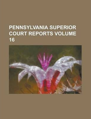 Pennsylvania Superior Court Reports Volume 16
