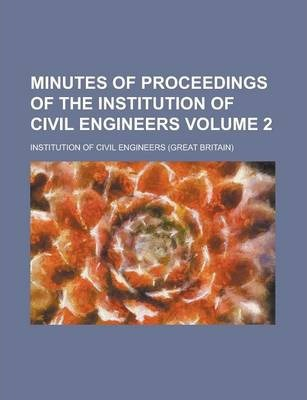 Minutes of Proceedings of the Institution of Civil Engineers Volume 2