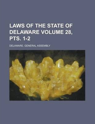 Laws of the State of Delaware Volume 28, Pts. 1-2
