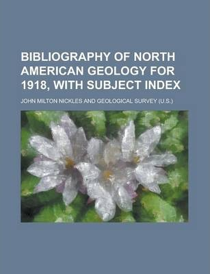 Bibliography of North American Geology for 1918, with Subject Index