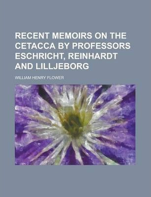 Recent Memoirs on the Cetacca by Professors Eschricht, Reinhardt and Lilljeborg