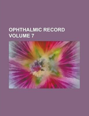 Ophthalmic Record Volume 7