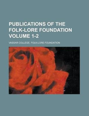 Publications of the Folk-Lore Foundation Volume 1-2