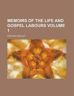 Memoirs of the Life and Gospel Labours Volume 1