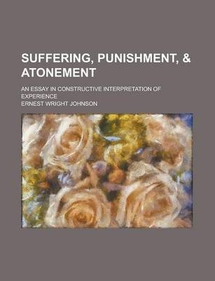 Suffering, Punishment, & Atonement; An Essay in Constructive Interpretation of Experience