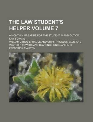The Law Student's Helper; A Monthly Magazine for the Student in and Out of Law School Volume 7