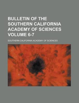 Bulletin of the Southern California Academy of Sciences Volume 6-7