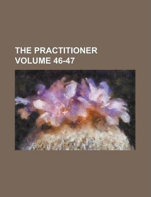The Practitioner Volume 46-47