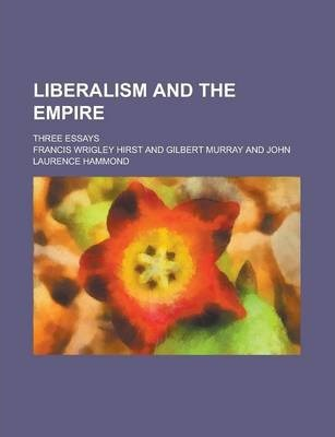 Liberalism and the Empire; Three Essays