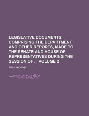 Legislative Documents, Comprising the Department and Other Reports, Made to the Senate and House of Representatives During the Session of Volume 2