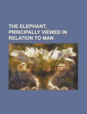 The Elephant, Principally Viewed in Relation to Man