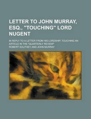 """Letter to John Murray, Esq., """"Touching"""" Lord Nugent; In Reply to a Letter from His Lordship, Touching an Article in the """"Quarterly Review"""""""
