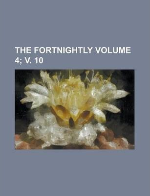 The Fortnightly Volume 4; V. 10