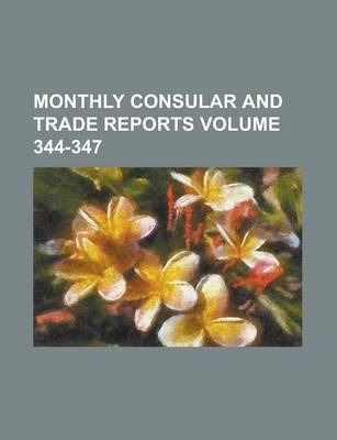 Monthly Consular and Trade Reports Volume 344-347