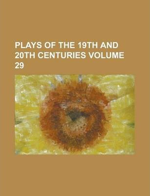 Plays of the 19th and 20th Centuries Volume 29