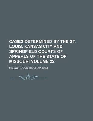 Cases Determined by the St. Louis, Kansas City and Springfield Courts of Appeals of the State of Missouri Volume 22