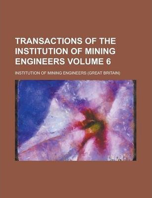Transactions of the Institution of Mining Engineers Volume 6