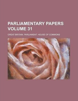 Parliamentary Papers Volume 31