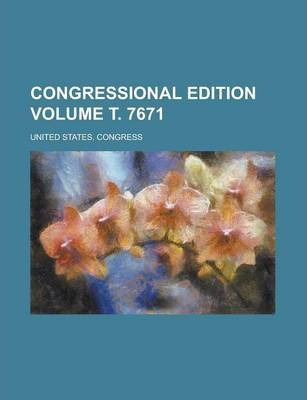 Congressional Edition Volume . 7671