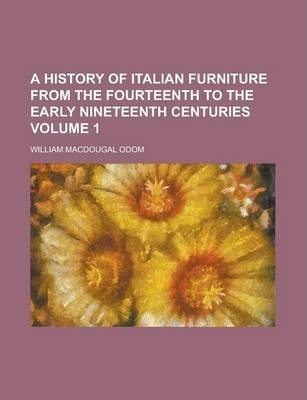 A History of Italian Furniture from the Fourteenth to the Early Nineteenth Centuries Volume 1