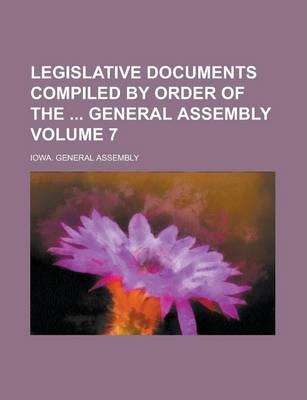 Legislative Documents Compiled by Order of the General Assembly Volume 7