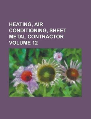 Heating, Air Conditioning, Sheet Metal Contractor Volume 12