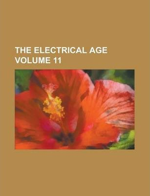 The Electrical Age Volume 11