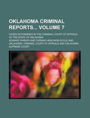 Oklahoma Criminal Reports; Cases Determined in the Criminal Court of Appeals of the State of Oklahoma Volume 7