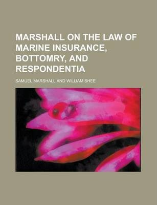 Marshall on the Law of Marine Insurance, Bottomry, and Respondentia
