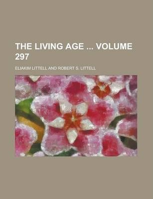 The Living Age Volume 297