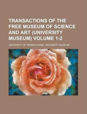 Transactions of the Free Museum of Science and Art (University Museum) Volume 1-2