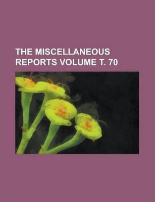 The Miscellaneous Reports Volume . 70