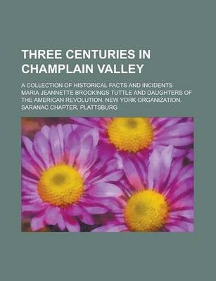 Three Centuries in Champlain Valley; A Collection of Historical Facts and Incidents