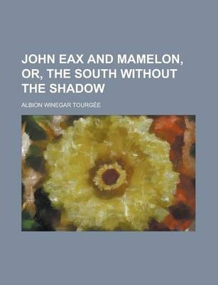 John Eax and Mamelon, Or, the South Without the Shadow