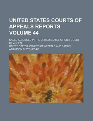 United States Courts of Appeals Reports; Cases Adjudged in the United States Circuit Court of Appeals Volume 44