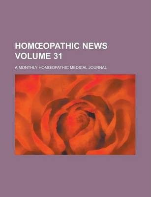 Hom Opathic News; A Monthly Hom Opathic Medical Journal Volume 31