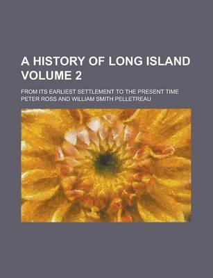 A History of Long Island; From Its Earliest Settlement to the Present Time Volume 2