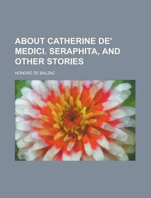 About Catherine de' Medici. Seraphita, and Other Stories