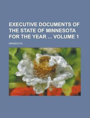 Executive Documents of the State of Minnesota for the Year Volume 1