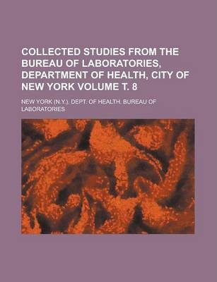 Collected Studies from the Bureau of Laboratories, Department of Health, City of New York Volume . 8