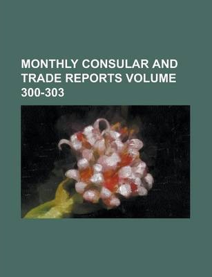 Monthly Consular and Trade Reports Volume 300-303