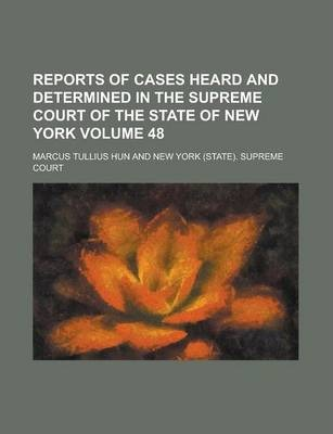 Reports of Cases Heard and Determined in the Supreme Court of the State of New York Volume 48