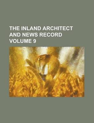 The Inland Architect and News Record Volume 9