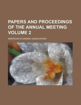 Papers and Proceedings of the Annual Meeting Volume 2