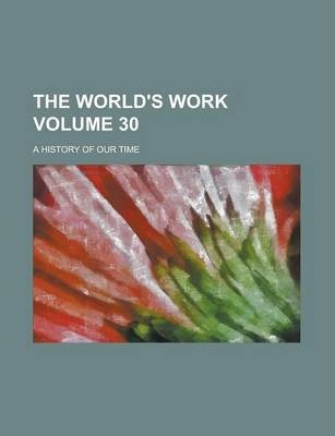 The World's Work; A History of Our Time Volume 30