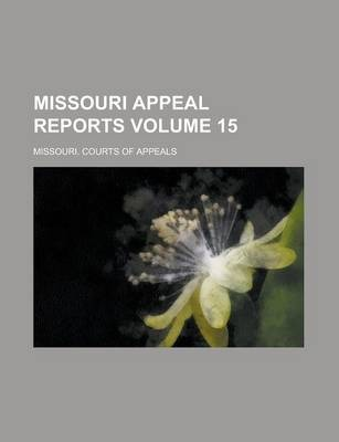 Missouri Appeal Reports Volume 15